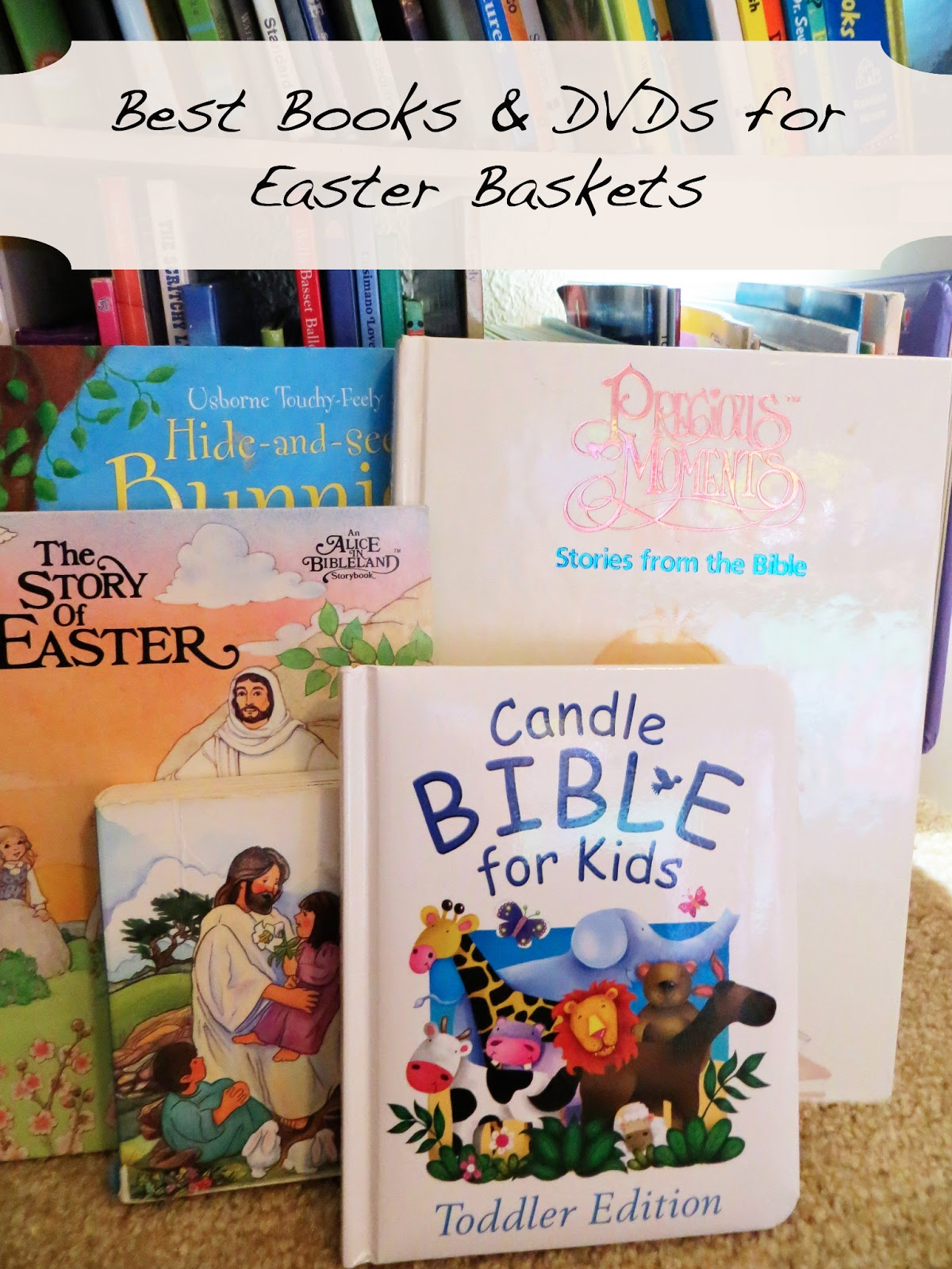 Easter basket ideas best books and dvds confident foundation this post is originally from 3102013 we still love and read these books and watch these movies all the time though so i wanted to share them in case negle Images