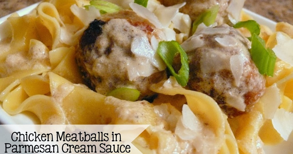 Joyously Domestic: Chicken Meatballs in Parmesan Cream Sauce