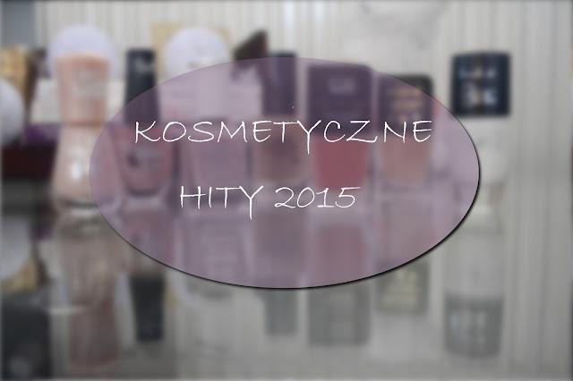 KOSMETYCZNE HITY ROKU 2015