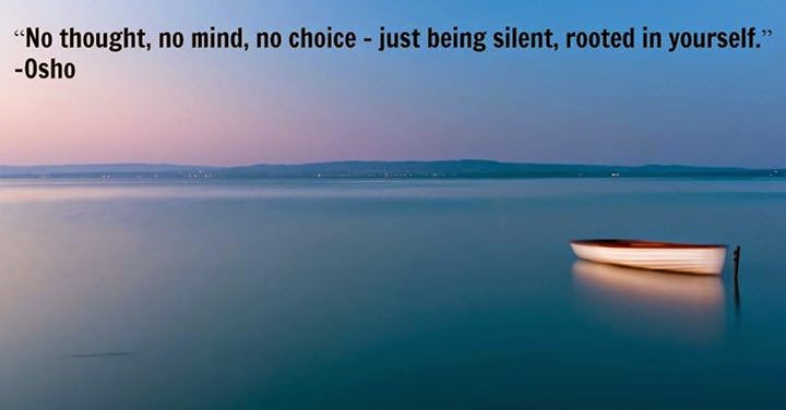 No thought, no mind, no choice - just being silent, rooted in yourself.