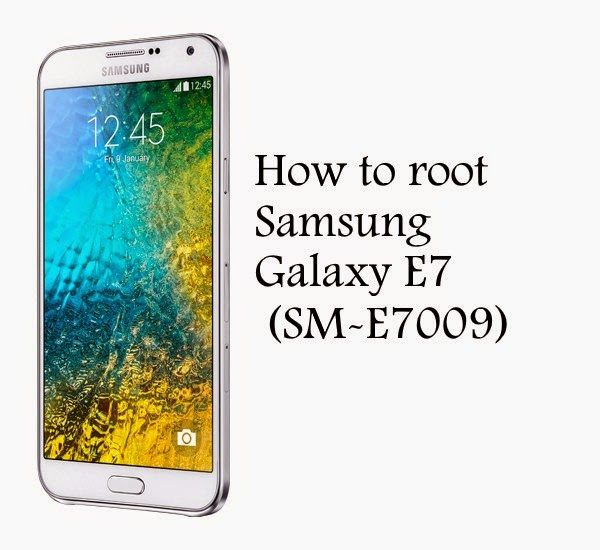 How to root samsung galaxy e7 sm-e7009