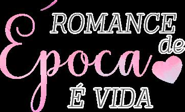 Romance de Época é vida