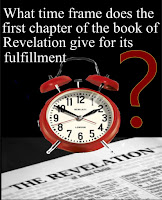 "a graphic (c) Erika Grey of a clock over an open Bible opened to the first page of the Revelation and above the clock it reads, ""What Time frame does the first chapter of the book of Revelation give for its fulfillment?"