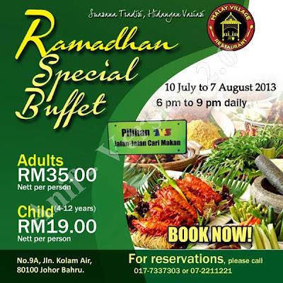 Restoran Malay Village   Ramadhan Special Buffet  Dewasa RM35 nett  Kanak-kanak RM19 nett  Untuk tempahan :017 7337 303 / 07 2211 221