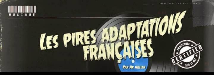 LES PIRES ADAPTATIONS Françaises