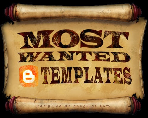 DOWNLOAD MOST WANTED BLOGGER TEMPLATES