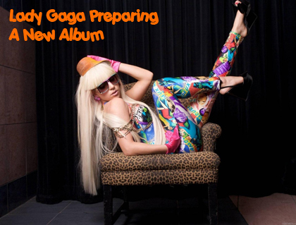 Lady Gaga Preparing A New Album