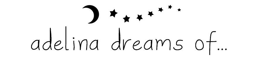 Adelina Dreams Of...