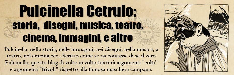 Pulcinella Cetrulo: storia, immagini, disegni, musica, teatro,  cinema e altro