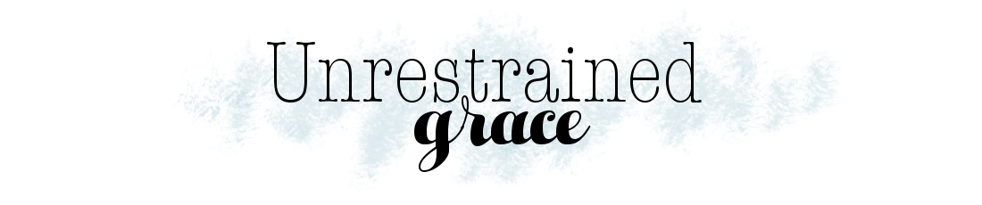 Unrestrained Grace