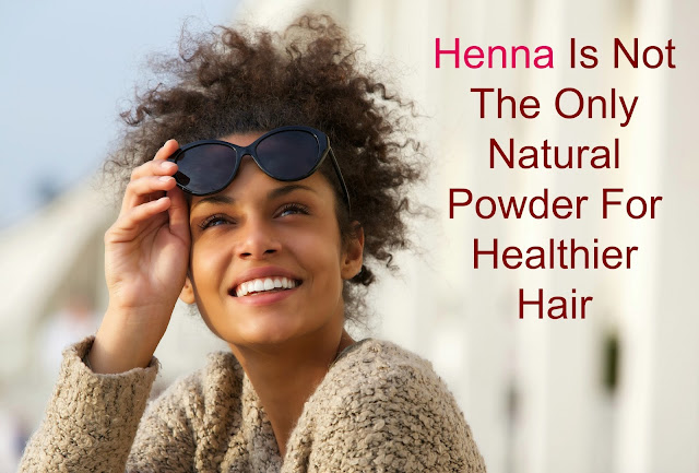 Henna Is Not The Only Natural Powder For Healthier Hair