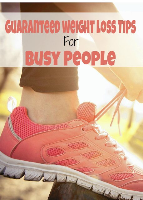 7 Guaranteed weight loss Tips for Busy People