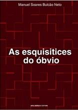 """BULCÃO NETO, Manuel Soares. """"As esquisitices do óbvio"""". Fortaleza: APEX/Expressão Gráfica, 294pp"""