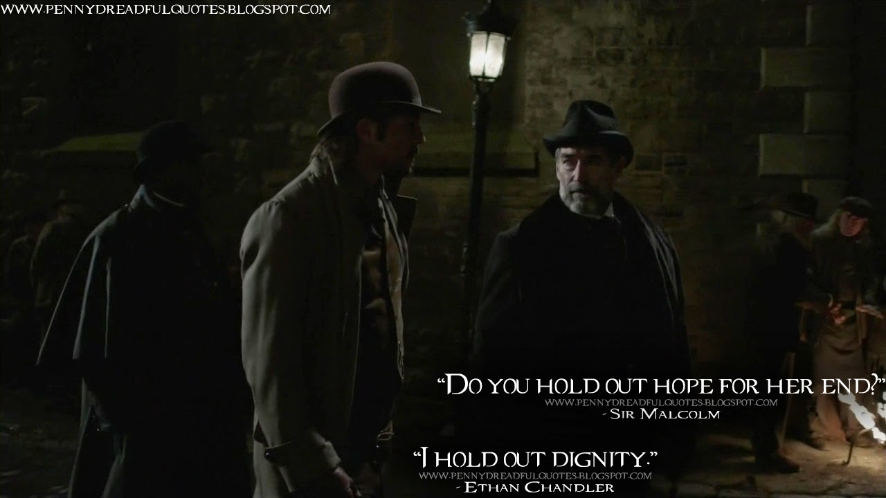 Sir Malcolm: Do you hold out hope for her end? Ethan Chandler: I hold out dignity. Sir Malcolm Quotes, Ethan Chandler Quotes, Penny Dreadful Quotes