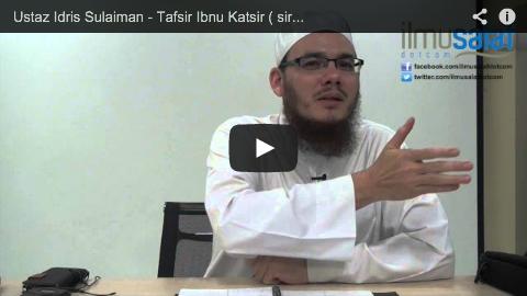 Ustaz Idris Sulaiman – Tafsir Ibnu Katsir ( siri 12 )