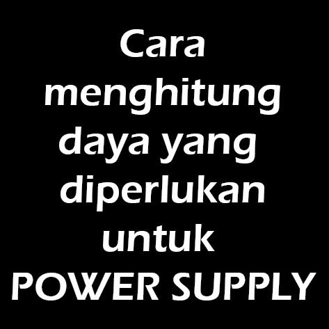Cara hitung Daya Power Supply