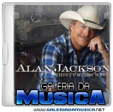 Alan%2BJackson%2B %2BThirty%2BMiles%2BWest%2B%25282012%2529 Alan Jackson   Thirty Miles West (2012) | músicas