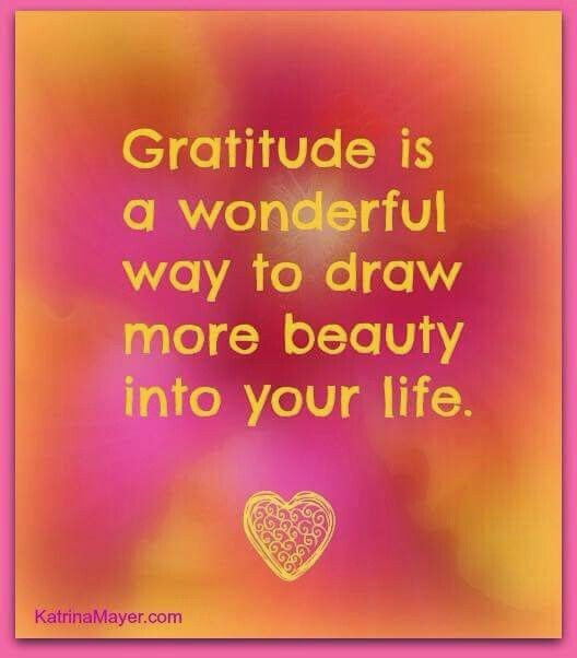 """Gratitude is a wonderful way to draw more beauty into your life."" ~ Unknown; KatrinaMayer.com"