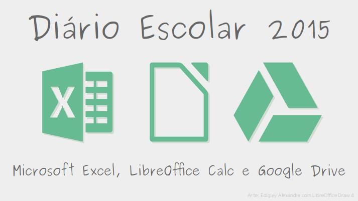Lançado Diário Escolar 2015 - Para Excel, LibreOffice Calc e Google Drive