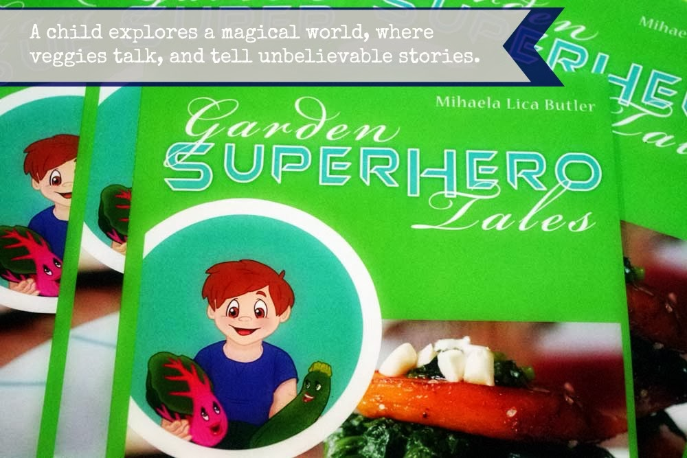 Garden Super Hero Tales: The Book Designed to Inspired Kids to Eat Healthy