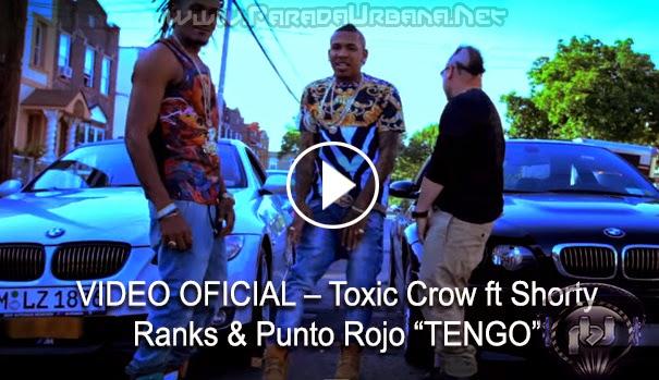 VIDEO OFICIAL – Toxic Crow ft Shorty Ranks & Punto Rojo -Tengo