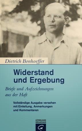 Dietrich Bonhoeffer, Widerstand und Ergebung