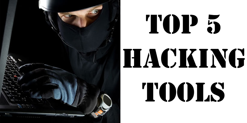 Top 5 Hacking Tools