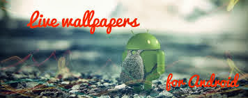 5 Best Live Wallpapers For Android Smart Phones Technos Android