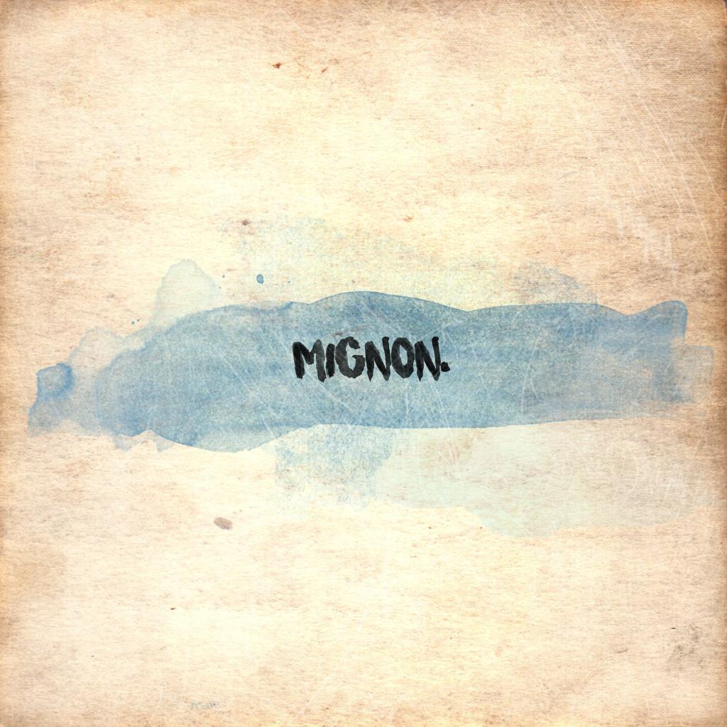 Mignon.