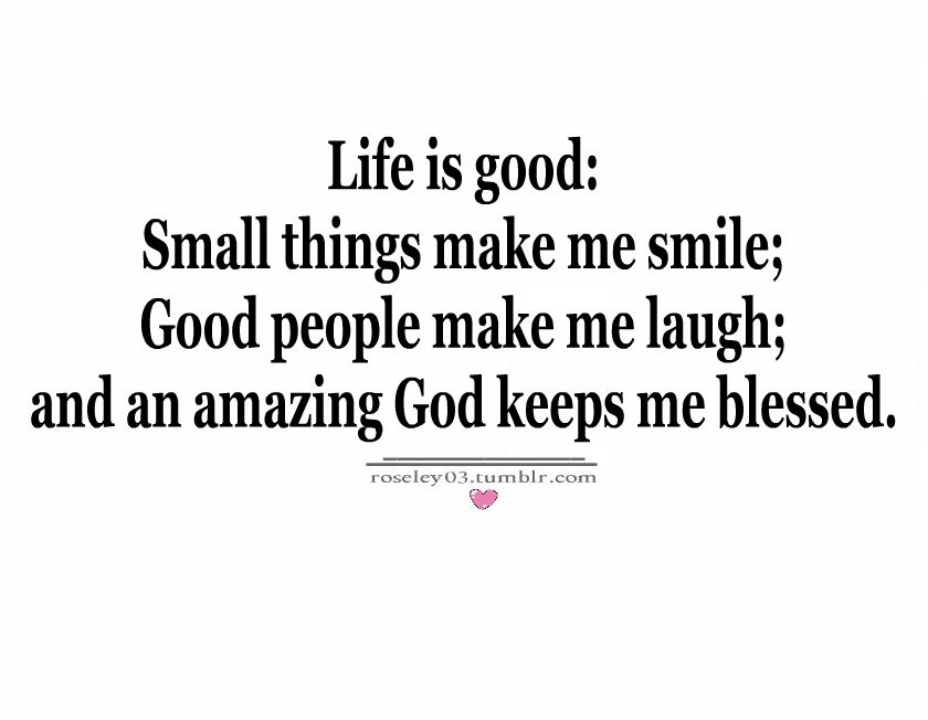 Life Is Good, Small Things Make Me Smile