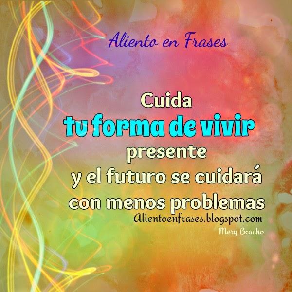 Frases de Aliento forma de vivir presente, éxito futuro, reflexiones, imagen con pensamientos, Mery Bracho
