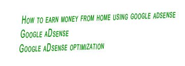 how to make money from home,adsense optimization,google adsense tips and tricks