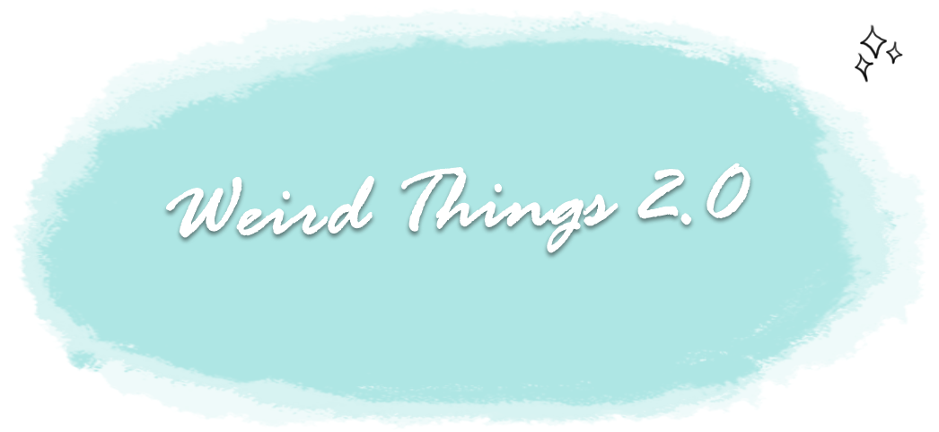Weird Things 2.0