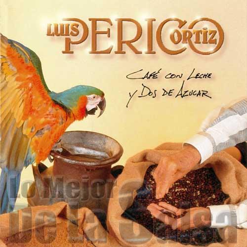 Luis Perico Ortiz Cafe Con Leche Y Dos De Azucar