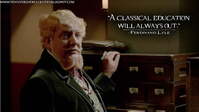 A classical education will always out. Ferdinand Lyle Quotes, Penny Dreadful Quotes