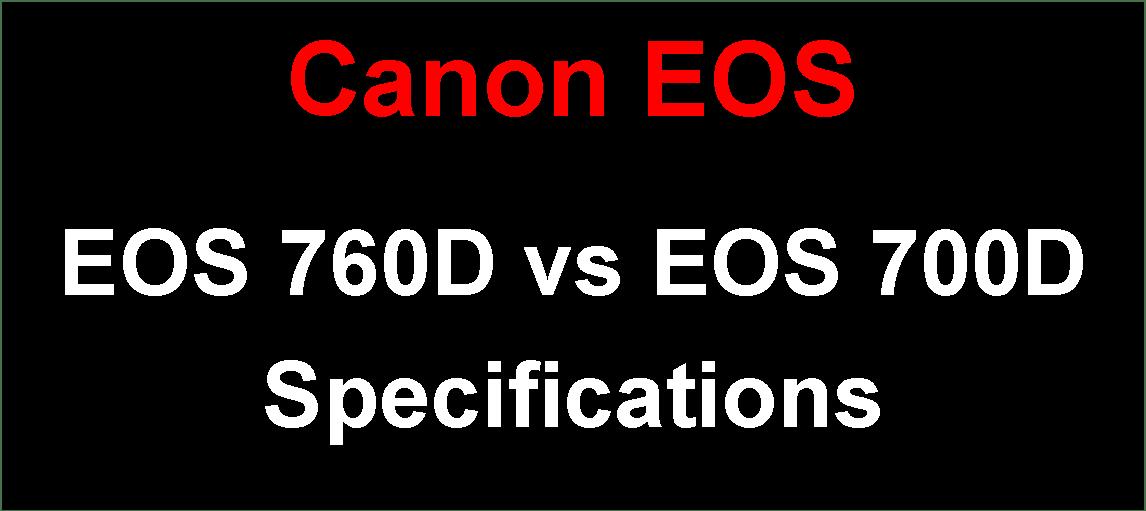 canon camera news 2018  canon eos 760d vs eos 700d brief