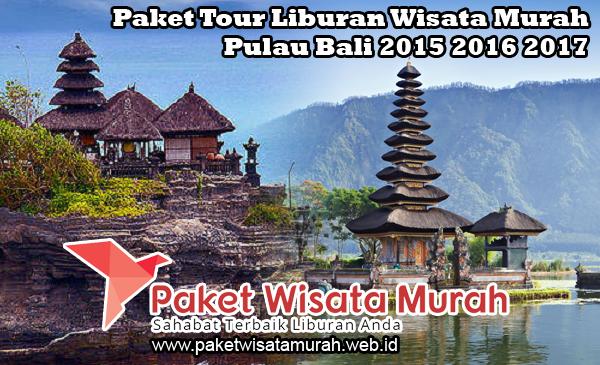 Paket Tour Liburan Wisata Murah Pulau Bali 2015 2016 2017