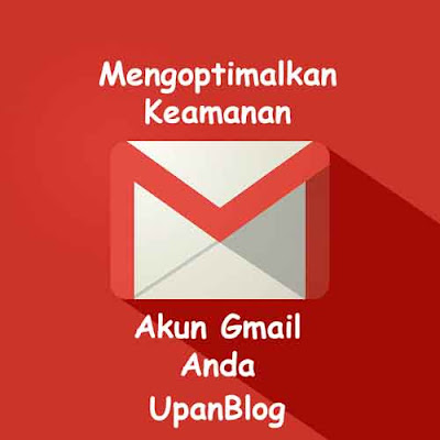 Mengoptimalkan keamanan akun email khususnya gmai anda upanblog