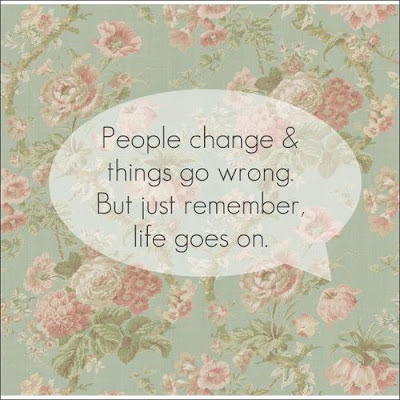Quotes About Life Goes on People Change People Change Things go
