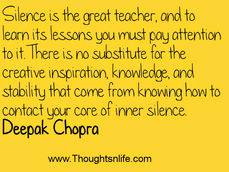 Silence is the great teacher ~Deepak Chopra