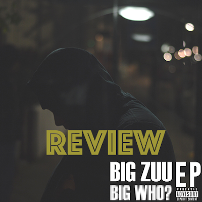BIG ZUU - BIG WHO? EP REVIEW