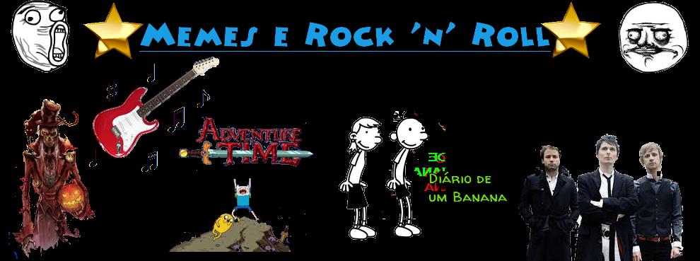 ★ Memes e Rock 'n' Roll ♫