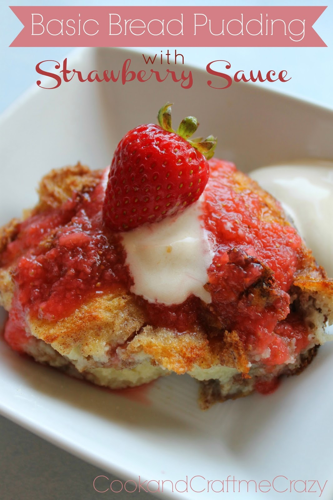 Cook and Craft Me Crazy: Basic Bread Pudding with Strawberry Sauce