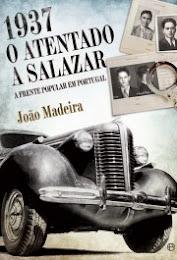 «1937 - O ATENTADO A SALAZAR» de João Madeira