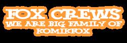 Fox Crews | We are Big Family of Komikfox