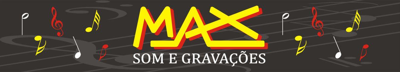 MAX SOM E GRAVAÇÕES
