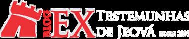EX TESTEMUNHAS DE JEOVÁ - BLOG