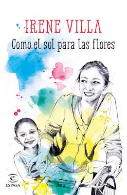 LIBRO - Como el sol para las flores  Irene Villa (Espasa - 17 septiembre 2015)  NOVELA | Edición papel & ebook kindle  Comprar en Amazon
