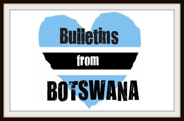 Bulletins from Botswana