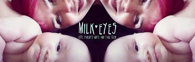 Milk Eyes